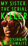 Oyinkan Braithwaite: My Sister, the Serial Killer