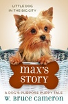W. Bruce Cameron: Max's Story