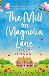Tilly Tennant: The Mill on Magnolia Lane