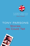Tony Parsons: Stories We Could Tell