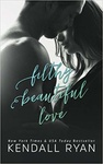 Kendall Ryan: Filthy Beautiful Love
