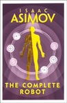 Isaac Asimov: The Complete Robot