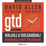David Allen – Mike Williams – Mark Wallace: Haladj a dolgaiddal! – GTD