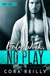 Cora Reilly: Only Work, No Play