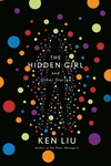 Ken Liu: The Hidden Girl and Other Stories