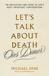 Michael Hebb: Let's Talk About Death (over Dinner)