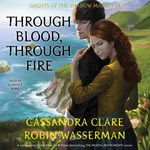 Cassandra Clare – Robin Wasserman: Through Blood, Through Fire
