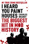 Charles Brandt: I Heard You Paint Houses