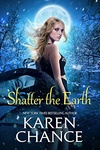Karen Chance: Shatter the Earth