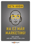 Seth Godin: Na ez már marketing!