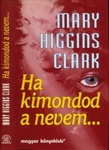 Mary Higgins Clark: Ha kimondod a nevem