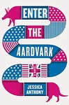 Jessica Anthony: Enter the Aardvark