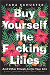 Tara Schuster: Buy Yourself the F*cking Lilies