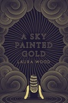 Laura Wood: A Sky Painted Gold