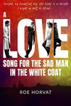 Roe Horvat: A Love Song for the Sad Man in the White Coat
