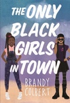 Brandy Colbert: The Only Black Girls in Town