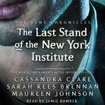 Cassandra Clare – Sarah Rees Brennan – Maureen Johnson: The Last Stand of the New York Institute