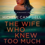 Michele Campbell: The Wife Who Knew Too Much