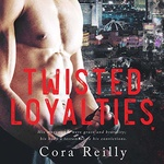 Cora Reilly: Twisted Loyalties