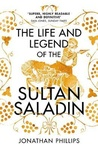 Jonathan Phillips: The Life and Legend of the Sultan Saladin