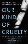 Araminta Hall: Our Kind of Cruelty