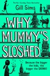 Gill Sims: Why Mummy's Sloshed: The Bigger the Kids, the Bigger the Drink