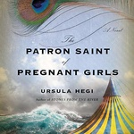 Ursula Hegi: The Patron Saint of Pregnant Girls