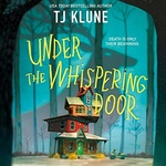 T. J. Klune: Under the Whispering Door
