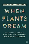 Daniel Pinchbeck – Sophia Rokhlin: When Plants Dream
