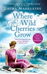 Laura Madeleine: Where The Wild Cherries Grow