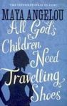 Maya Angelou: All God's Children Need Travelling Shoes