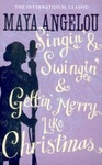Maya Angelou: Singin' and Swingin' and Gettin' Merry Like Christmas
