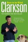 Jeremy Clarkson: Born to be Riled – The Collected Writings of Jeremy Clarkson