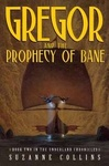 Suzanne Collins: Gregor and the Prophecy of Bane