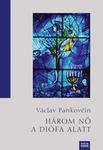 Václav Pankovčín: Három nő a diófa alatt