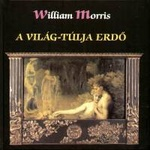 William Morris: A Világ-túlja Erdő