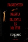 Mary Shelley – Bram Stoker – Robert Louis Stevenson: Frankenstein / Drakula / Dr. Jekyll és Mr. Hyde
