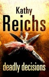 Kathy Reichs: Deadly Decisions