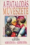 Horv�th �va, Szepesi D�ra A fiatalod�s m�v�szete - Makroveget�ri�nus receptek
