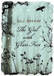 Ali Shaw: The Girl with Glass Feet