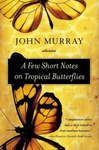 John Murray: A Few Short Notes on Tropical Butterflies