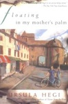 Ursula Hegi: Floating in My Mother's Palm